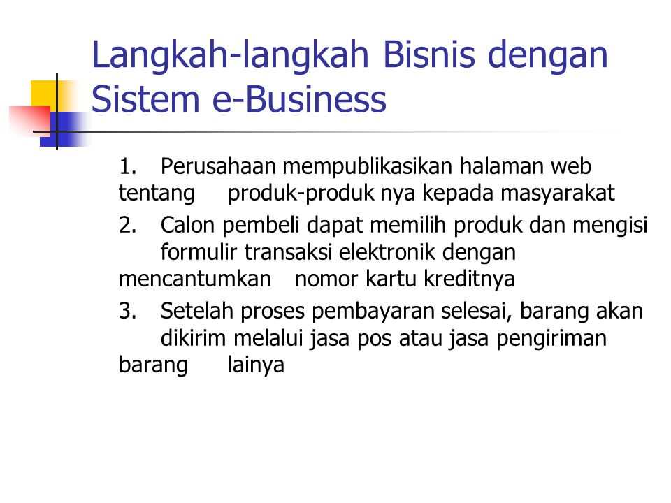 1.Perusahaan mempublikasikan halaman web tentang produk-produk nya kepada masyarakat 2.Calon pembeli dapat memilih produk dan mengisi formulir transak