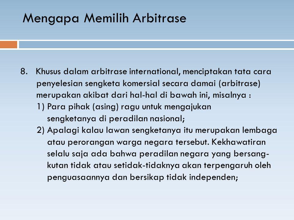 8. Khusus dalam arbitrase international, menciptakan tata cara penyelesian sengketa komersial secara damai (arbitrase) merupakan akibat dari hal-hal d
