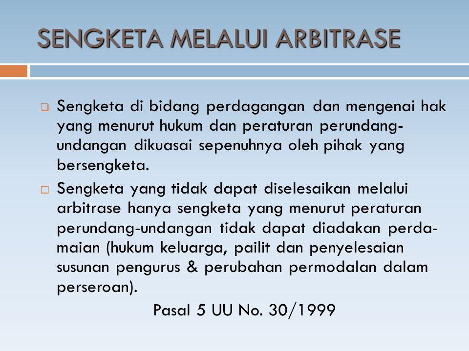 SENGKETA MELALUI ARBITRASE  Sengketa di bidang perdagangan dan mengenai hak yang menurut hukum dan peraturan perundang- undangan dikuasai sepenuhnya oleh pihak yang bersengketa.