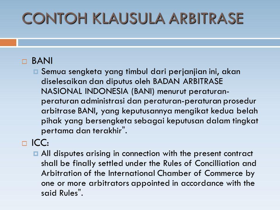 CONTOH KLAUSULA ARBITRASE  BANI  Semua sengketa yang timbul dari perjanjian ini, akan diselesaikan dan diputus oleh BADAN ARBITRASE NASIONAL INDONESIA (BANI) menurut peraturan- peraturan administrasi dan peraturan-peraturan prosedur arbitrase BANI, yang keputusannya mengikat kedua belah pihak yang bersengketa sebagai keputusan dalam tingkat pertama dan terakhir .