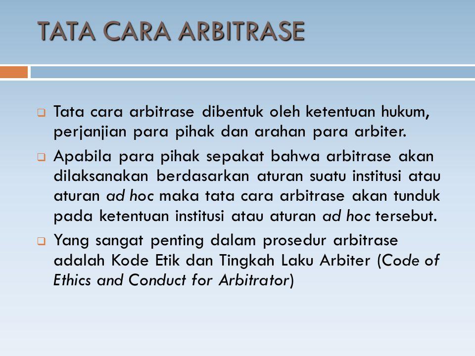 TATA CARA ARBITRASE  Tata cara arbitrase dibentuk oleh ketentuan hukum, perjanjian para pihak dan arahan para arbiter.