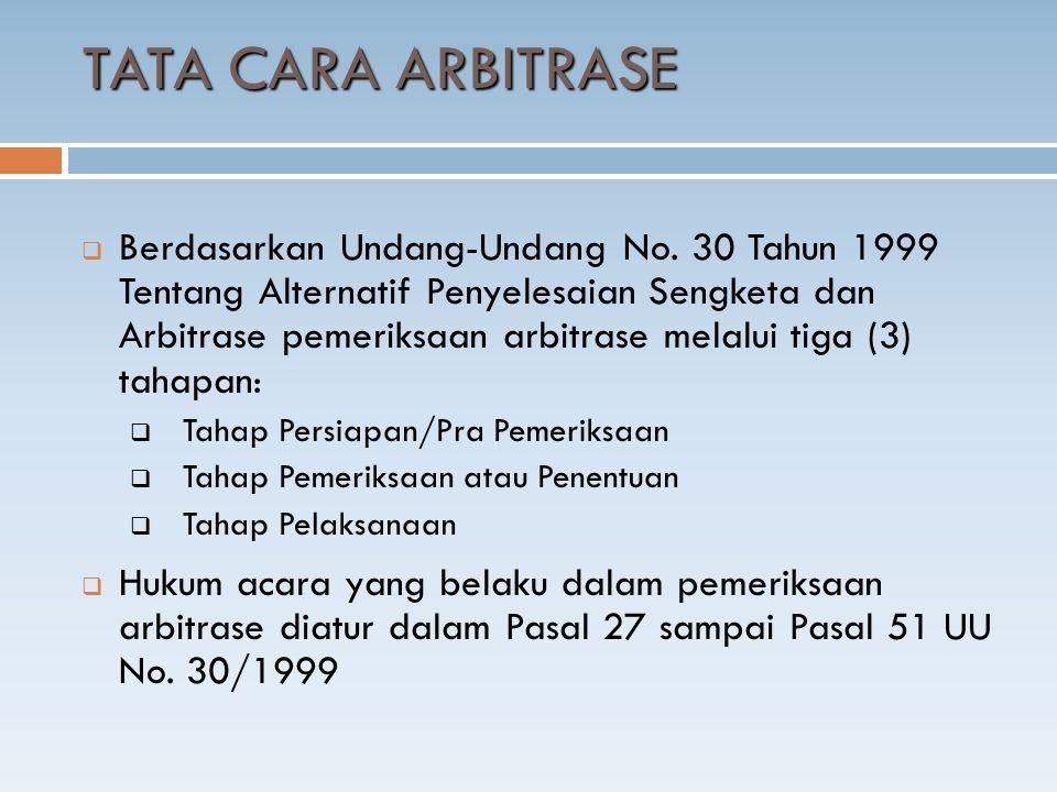  Berdasarkan Undang-Undang No. 30 Tahun 1999 Tentang Alternatif Penyelesaian Sengketa dan Arbitrase pemeriksaan arbitrase melalui tiga (3) tahapan: 