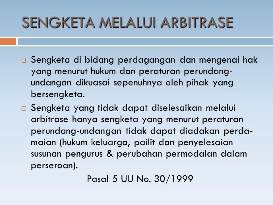 SENGKETA MELALUI ARBITRASE  Sengketa di bidang perdagangan dan mengenai hak yang menurut hukum dan peraturan perundang- undangan dikuasai sepenuhnya