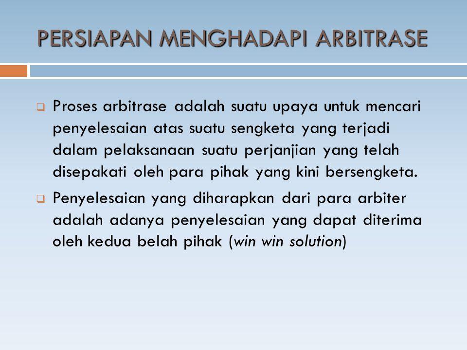  Proses arbitrase adalah suatu upaya untuk mencari penyelesaian atas suatu sengketa yang terjadi dalam pelaksanaan suatu perjanjian yang telah disepakati oleh para pihak yang kini bersengketa.