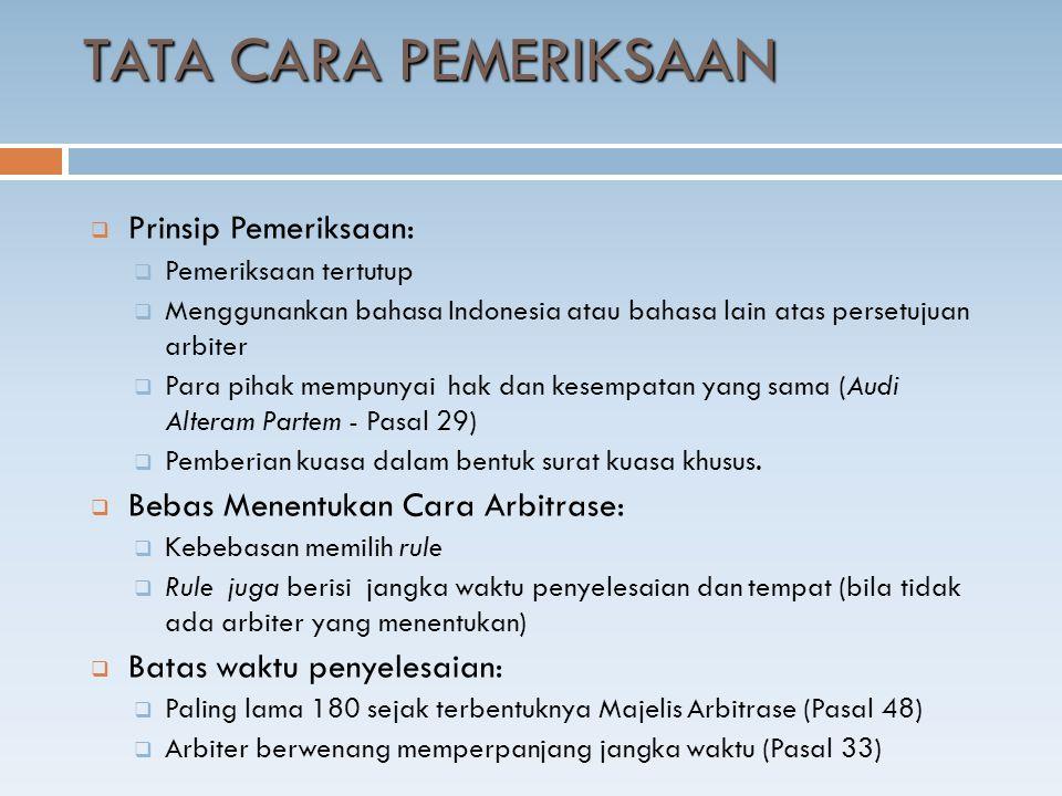  Prinsip Pemeriksaan:  Pemeriksaan tertutup  Menggunankan bahasa Indonesia atau bahasa lain atas persetujuan arbiter  Para pihak mempunyai hak dan kesempatan yang sama (Audi Alteram Partem - Pasal 29)  Pemberian kuasa dalam bentuk surat kuasa khusus.