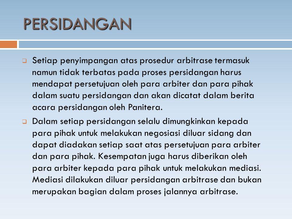  Setiap penyimpangan atas prosedur arbitrase termasuk namun tidak terbatas pada proses persidangan harus mendapat persetujuan oleh para arbiter dan para pihak dalam suatu persidangan dan akan dicatat dalam berita acara persidangan oleh Panitera.