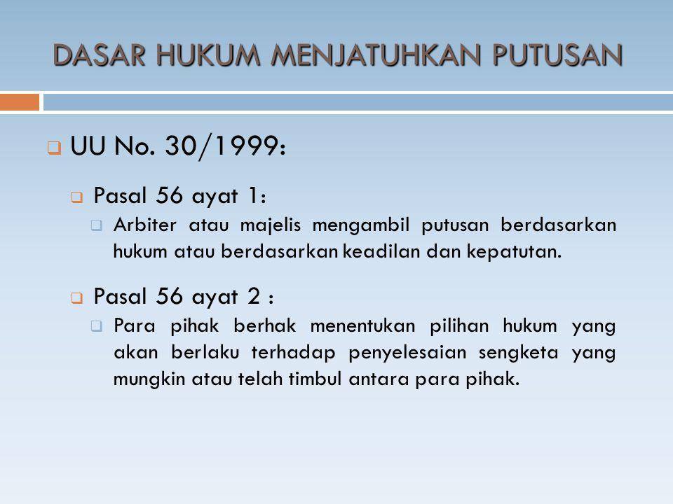  UU No. 30/1999:  Pasal 56 ayat 1:  Arbiter atau majelis mengambil putusan berdasarkan hukum atau berdasarkan keadilan dan kepatutan.  Pasal 56 ay