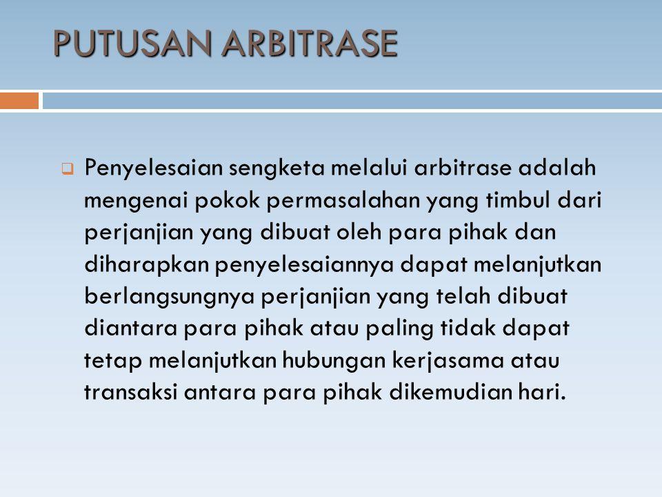  Penyelesaian sengketa melalui arbitrase adalah mengenai pokok permasalahan yang timbul dari perjanjian yang dibuat oleh para pihak dan diharapkan pe