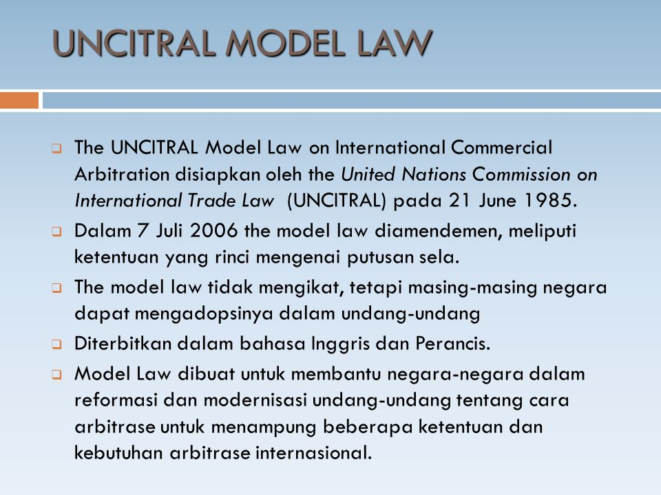  The UNCITRAL Model Law on International Commercial Arbitration disiapkan oleh the United Nations Commission on International Trade Law (UNCITRAL) pa