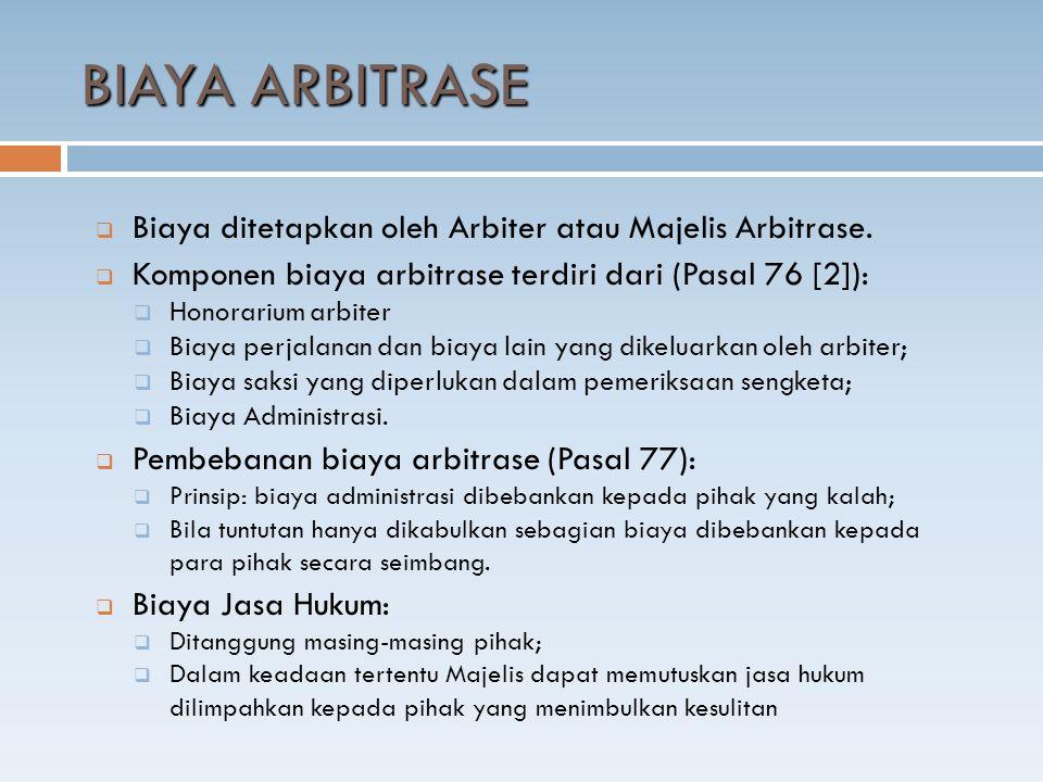  Biaya ditetapkan oleh Arbiter atau Majelis Arbitrase.  Komponen biaya arbitrase terdiri dari (Pasal 76 [2]):  Honorarium arbiter  Biaya perjalana