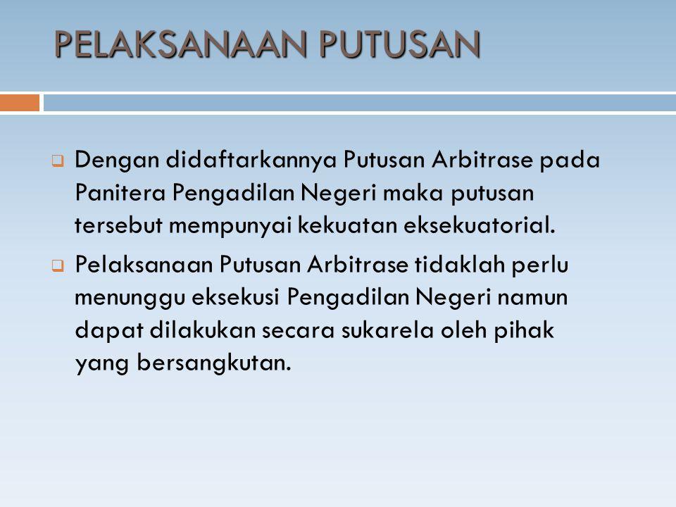  Dengan didaftarkannya Putusan Arbitrase pada Panitera Pengadilan Negeri maka putusan tersebut mempunyai kekuatan eksekuatorial.