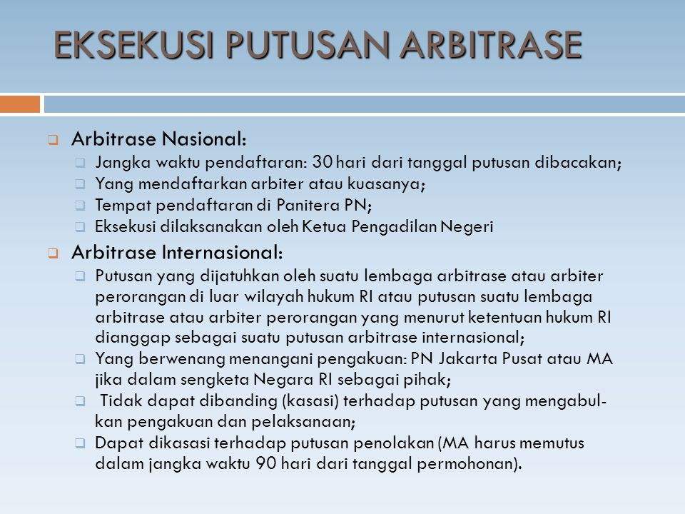  Arbitrase Nasional:  Jangka waktu pendaftaran: 30 hari dari tanggal putusan dibacakan;  Yang mendaftarkan arbiter atau kuasanya;  Tempat pendafta