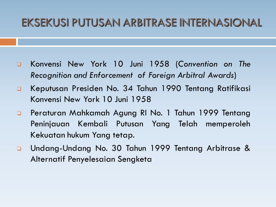  Konvensi New York 10 Juni 1958 (Convention on The Recognition and Enforcement of Foreign Arbitral Awards)  Keputusan Presiden No. 34 Tahun 1990 Ten