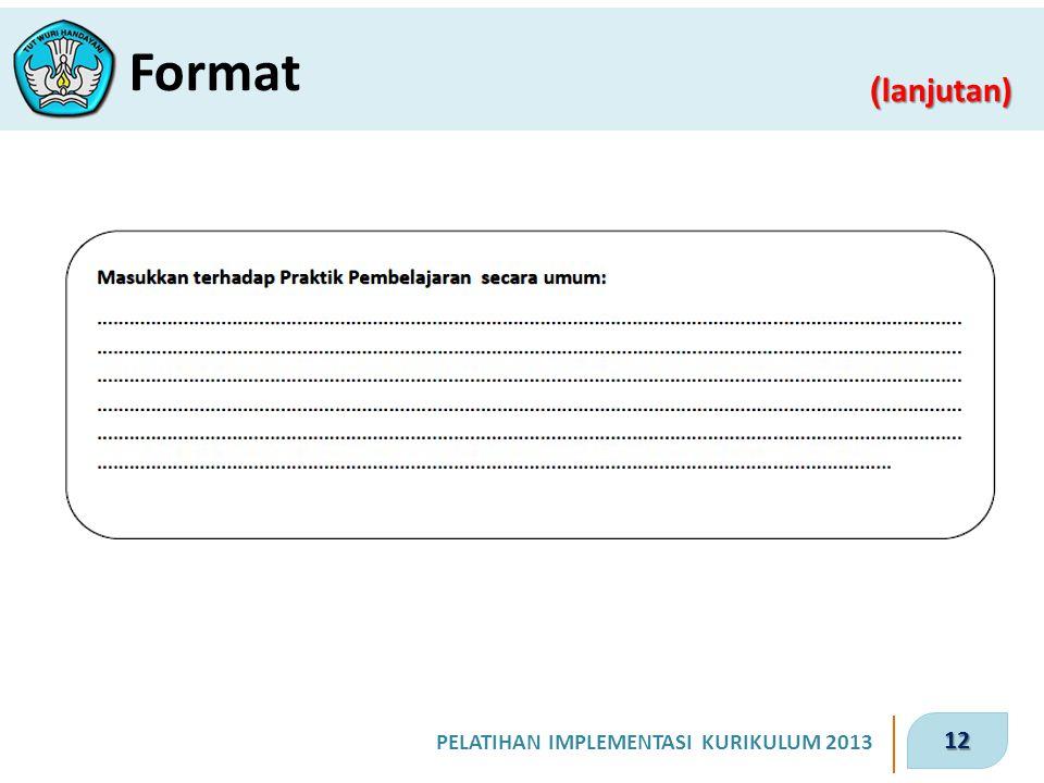 12 PELATIHAN IMPLEMENTASI KURIKULUM 2013 ( lanjutan) Format