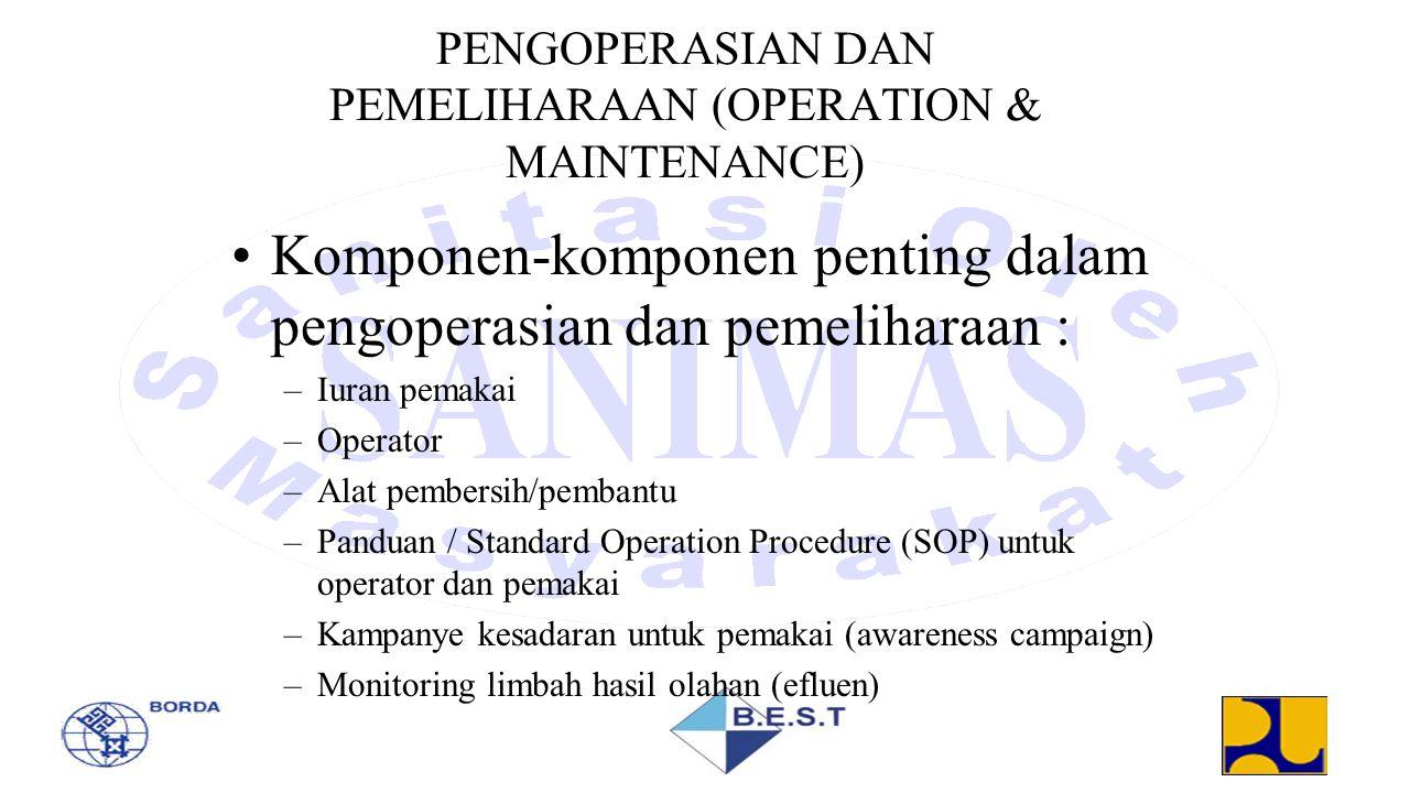 PENGOPERASIAN DAN PEMELIHARAAN (OPERATION & MAINTENANCE) Komponen-komponen penting dalam pengoperasian dan pemeliharaan : –Iuran pemakai –Operator –Al