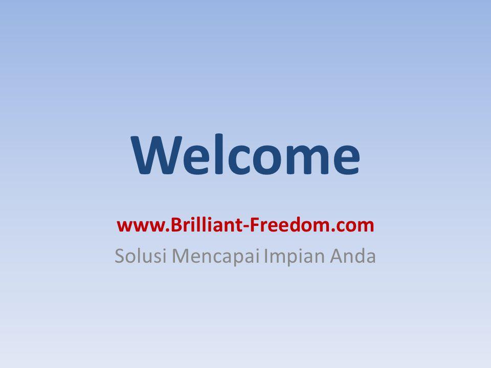 Welcome www.Brilliant-Freedom.com Solusi Mencapai Impian Anda