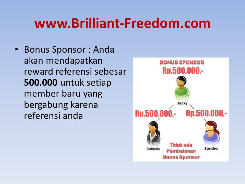 www.Brilliant-Freedom.com Bonus Sponsor : Anda akan mendapatkan reward referensi sebesar 500.000 untuk setiap member baru yang bergabung karena refere