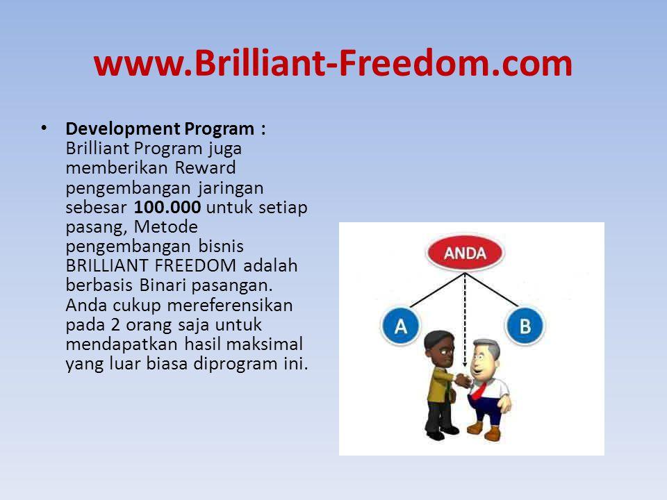www.Brilliant-Freedom.com Development Program : Brilliant Program juga memberikan Reward pengembangan jaringan sebesar 100.000 untuk setiap pasang, Me