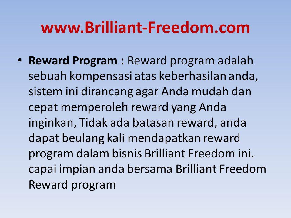 www.Brilliant-Freedom.com Reward Program : Reward program adalah sebuah kompensasi atas keberhasilan anda, sistem ini dirancang agar Anda mudah dan ce