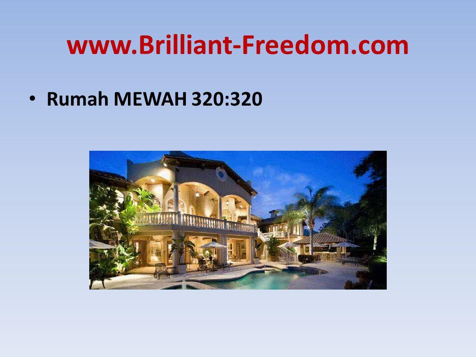 www.Brilliant-Freedom.com Rumah MEWAH 320:320