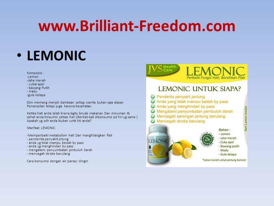 www.Brilliant-Freedom.com LEMONIC Komposisi : -Lemon -Jahe merah - cukai apel - bawang Putih - madu -gula kelapa Slim memang menjdi dambaan setiap wan