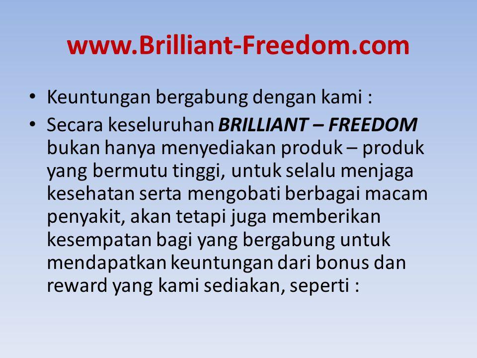 www.Brilliant-Freedom.com Keuntungan bergabung dengan kami : Secara keseluruhan BRILLIANT – FREEDOM bukan hanya menyediakan produk – produk yang bermu