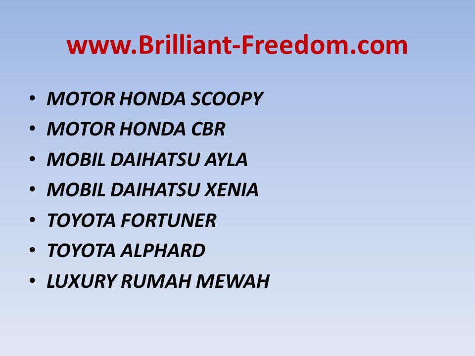 www.Brilliant-Freedom.com MOTOR HONDA SCOOPY MOTOR HONDA CBR MOBIL DAIHATSU AYLA MOBIL DAIHATSU XENIA TOYOTA FORTUNER TOYOTA ALPHARD LUXURY RUMAH MEWA