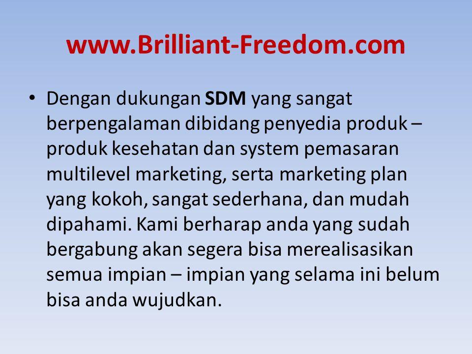 www.Brilliant-Freedom.com Dengan dukungan SDM yang sangat berpengalaman dibidang penyedia produk – produk kesehatan dan system pemasaran multilevel ma