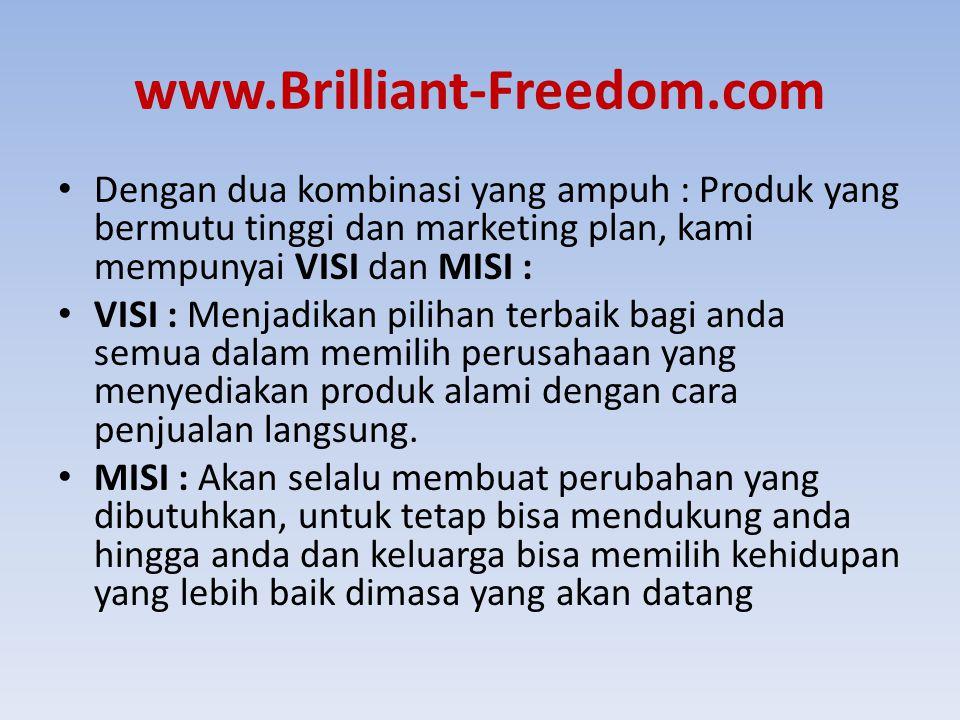 www.Brilliant-Freedom.com Dengan dua kombinasi yang ampuh : Produk yang bermutu tinggi dan marketing plan, kami mempunyai VISI dan MISI : VISI : Menja