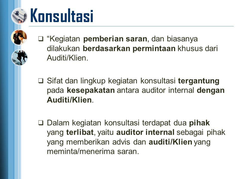 """Konsultasi  """"Kegiatan pemberian saran, dan biasanya dilakukan berdasarkan permintaan khusus dari Auditi/Klien.  Sifat dan lingkup kegiatan konsultas"""