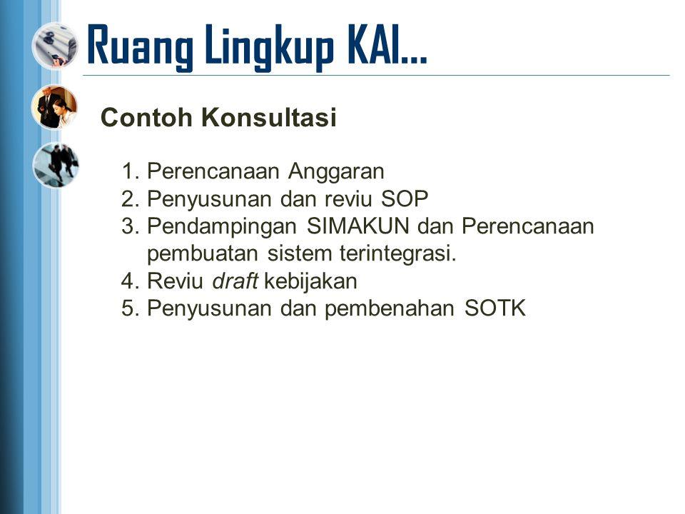 Ruang Lingkup KAI… Contoh Konsultasi 1.Perencanaan Anggaran 2.Penyusunan dan reviu SOP 3.Pendampingan SIMAKUN dan Perencanaan pembuatan sistem terinte