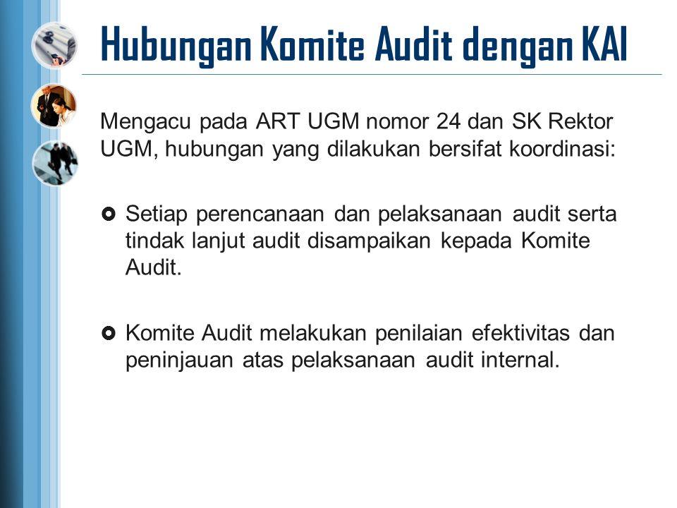 Hubungan Komite Audit dengan KAI Mengacu pada ART UGM nomor 24 dan SK Rektor UGM, hubungan yang dilakukan bersifat koordinasi:  Setiap perencanaan da