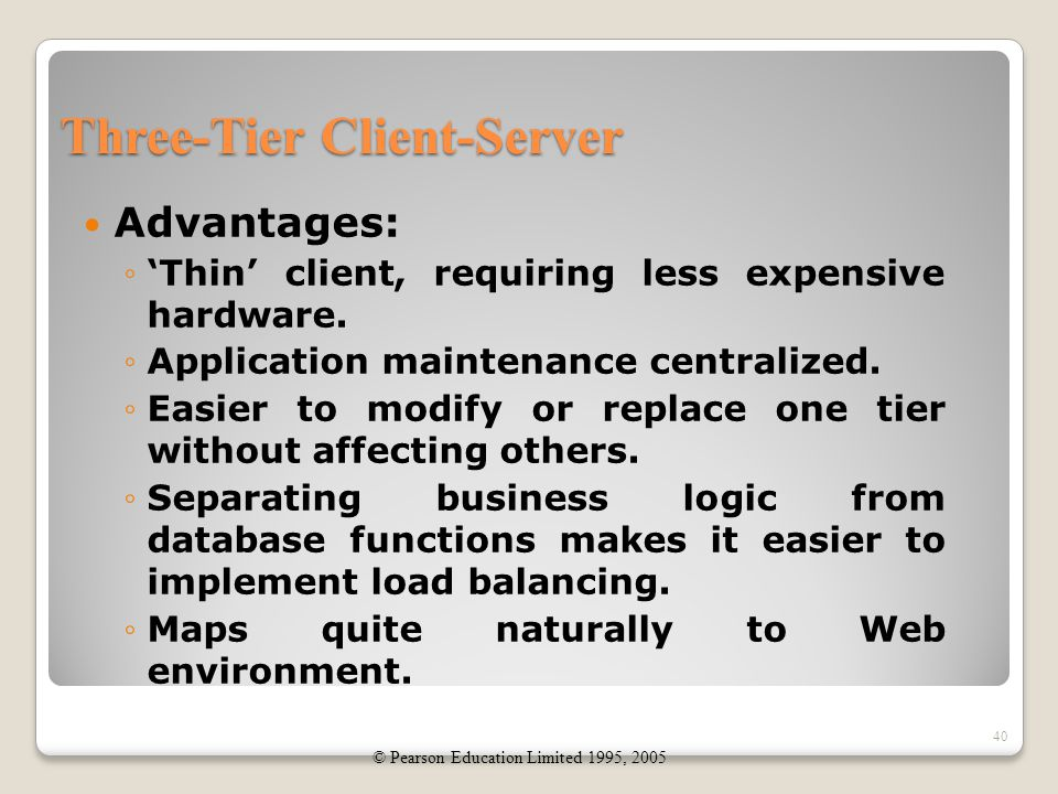 Three-Tier Client-Server Advantages: ◦'Thin' client, requiring less expensive hardware.