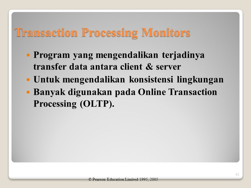 Transaction Processing Monitors Program yang mengendalikan terjadinya transfer data antara client & server Untuk mengendalikan konsistensi lingkungan Banyak digunakan pada Online Transaction Processing (OLTP).