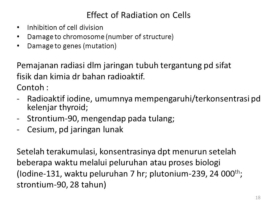 Effect of Radiation on Cells Inhibition of cell division Damage to chromosome (number of structure) Damage to genes (mutation) Pemajanan radiasi dlm j