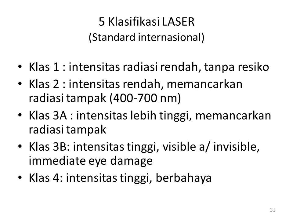 5 Klasifikasi LASER (Standard internasional) Klas 1 : intensitas radiasi rendah, tanpa resiko Klas 2 : intensitas rendah, memancarkan radiasi tampak (
