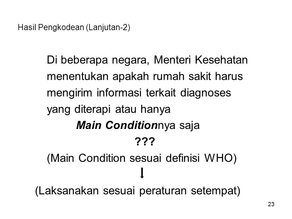 Hasil Pengkodean (Lanjutan-2) Di beberapa negara, Menteri Kesehatan menentukan apakah rumah sakit harus mengirim informasi terkait diagnoses yang diterapi atau hanya Main Conditionnya saja ??.