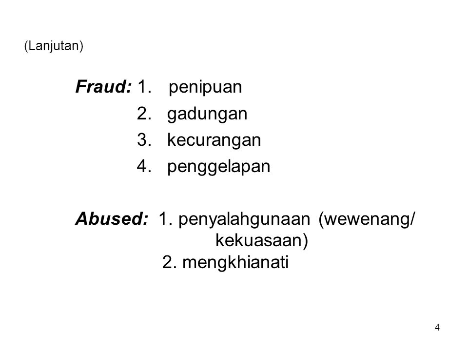 (Lanjutan) Fraud: 1.penipuan 2. gadungan 3. kecurangan 4. penggelapan Abused: 1. penyalahgunaan (wewenang/ kekuasaan) 2. mengkhianati 4