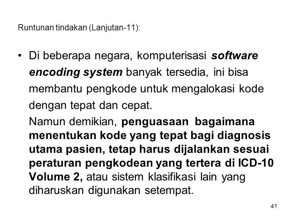 Runtunan tindakan (Lanjutan-11): Di beberapa negara, komputerisasi software encoding system banyak tersedia, ini bisa membantu pengkode untuk mengalokasi kode dengan tepat dan cepat.