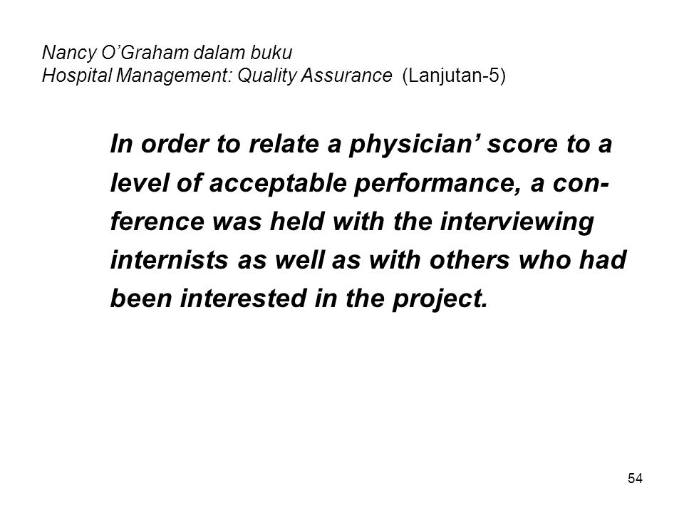 Nancy O'Graham dalam buku Hospital Management: Quality Assurance (Lanjutan-5) In order to relate a physician' score to a level of acceptable performan