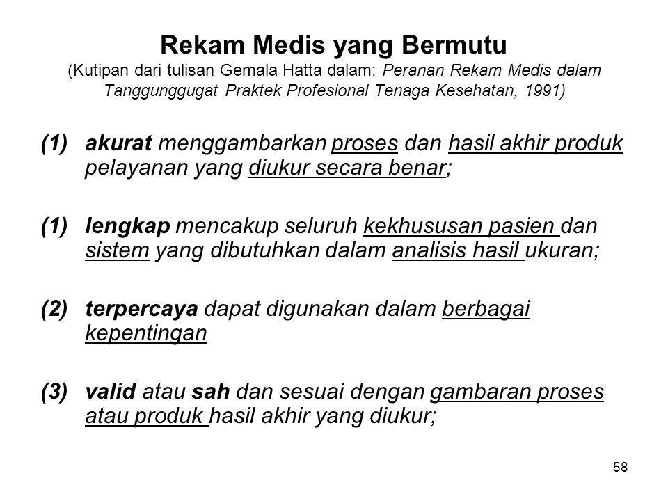 58 Rekam Medis yang Bermutu (Kutipan dari tulisan Gemala Hatta dalam: Peranan Rekam Medis dalam Tanggunggugat Praktek Profesional Tenaga Kesehatan, 19