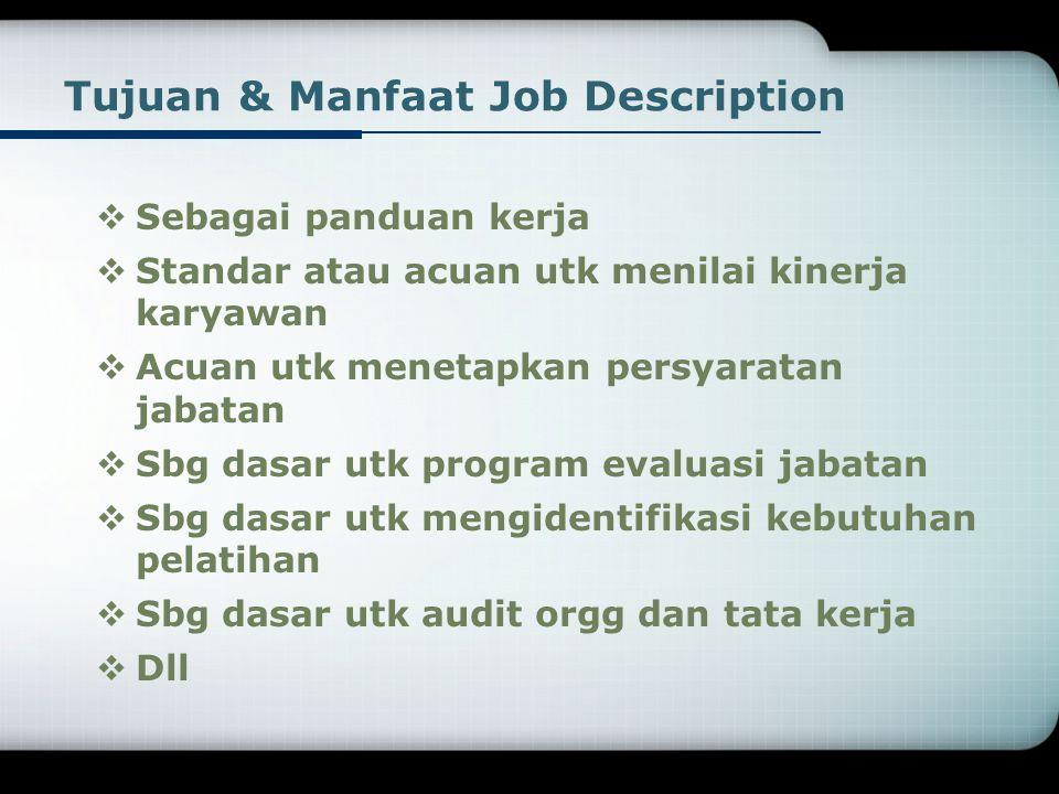 LOGO Sebuah dokumen tertulis yg menggambarkan, menguraikan, dan menjelaskan tentang sebuah jabatan/ pekerjaan yg ada dalam suatu perusahaan/ organisas