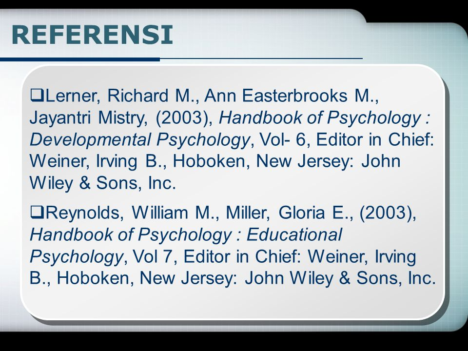 REFERENSI  Theodore Millon, Lerner, Melvin J., (2003), Handbook of Psychology :Personality & Social Psychology, Vol 5, Editor in Chief: Weiner, Irvin