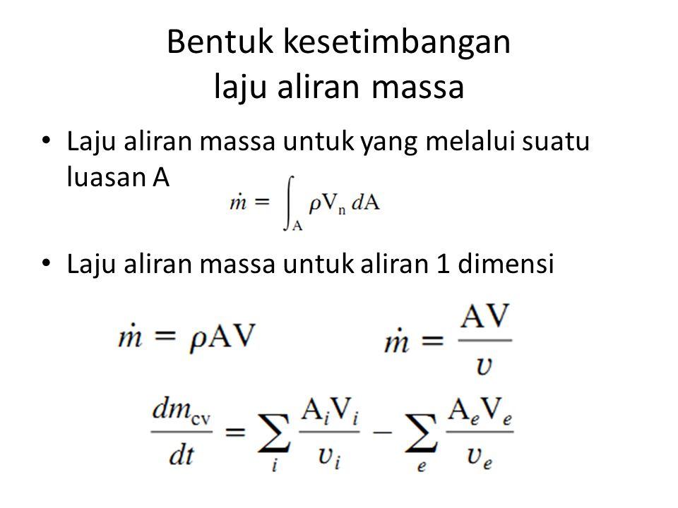 Bentuk kesetimbangan laju aliran massa Laju aliran massa untuk yang melalui suatu luasan A Laju aliran massa untuk aliran 1 dimensi