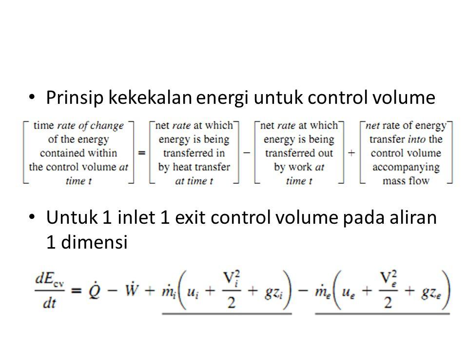 Prinsip kekekalan energi untuk control volume Untuk 1 inlet 1 exit control volume pada aliran 1 dimensi