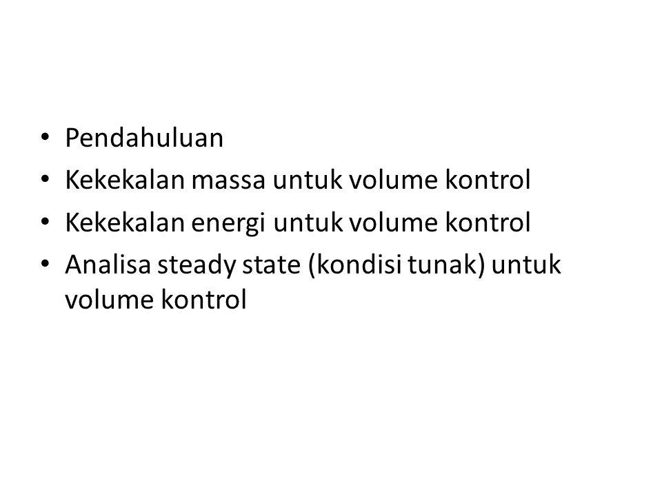 Pendahuluan Kekekalan massa untuk volume kontrol Kekekalan energi untuk volume kontrol Analisa steady state (kondisi tunak) untuk volume kontrol