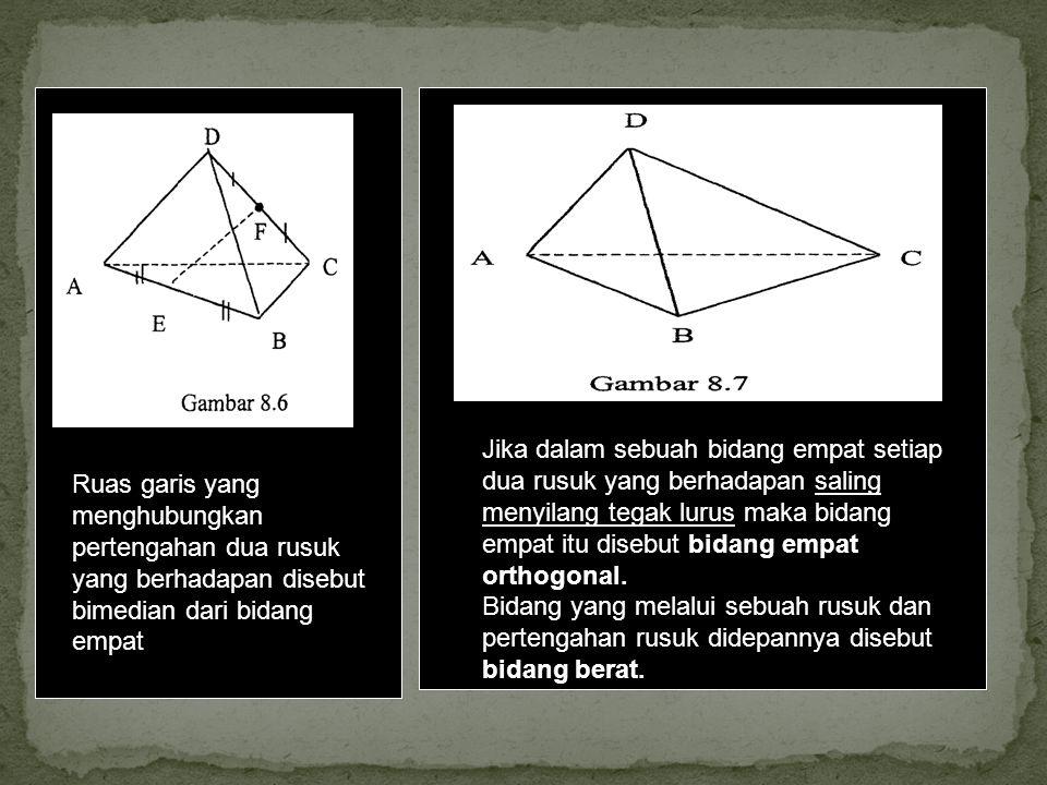 Ruas garis yang menghubungkan pertengahan dua rusuk yang berhadapan disebut bimedian dari bidang empat Jika dalam sebuah bidang empat setiap dua rusuk