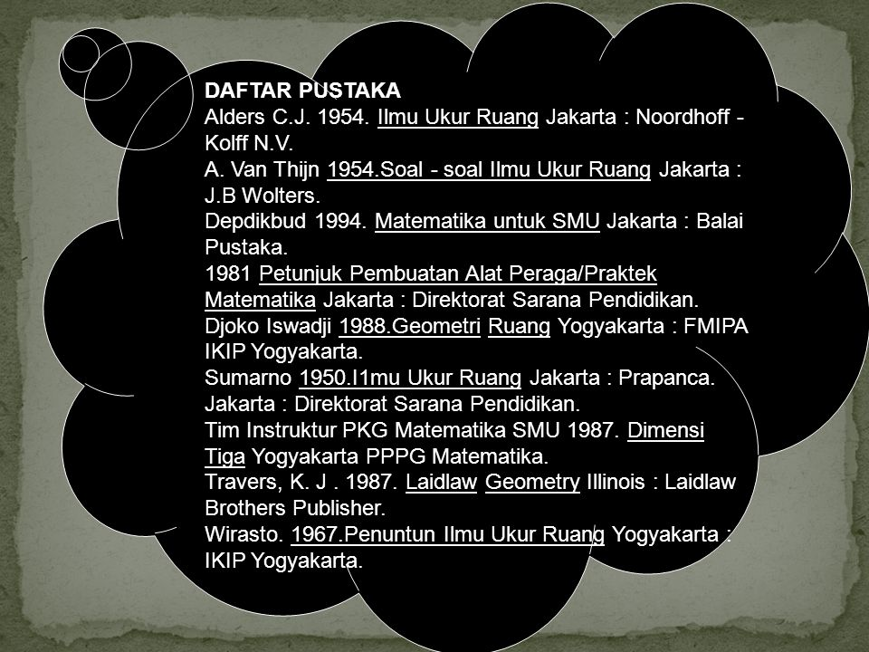 DAFTAR PUSTAKA Alders C.J. 1954. Ilmu Ukur Ruang Jakarta : Noordhoff - Kolff N.V. A. Van Thijn 1954.Soal - soal Ilmu Ukur Ruang Jakarta : J.B Wolters.