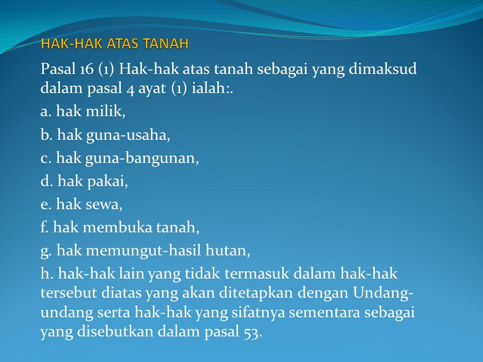 PASAL 16 UUPA (2) Hak-hak atas air dan ruang angkasa sebagai yang dimaksud dalam pasal 4 ayat (3) ialah: a.