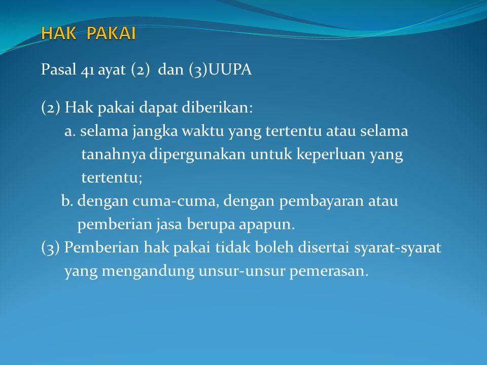 Pasal 41 ayat (2) dan (3)UUPA (2) Hak pakai dapat diberikan: a. selama jangka waktu yang tertentu atau selama tanahnya dipergunakan untuk keperluan ya